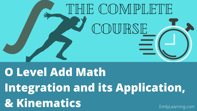 integration and its application and kinematics for O Level additional mathematics