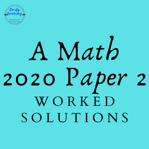 Worked solutions for A Math 2020 O Level Paper 2