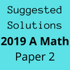 Suggested Solutions 2019 A Math Paper 2